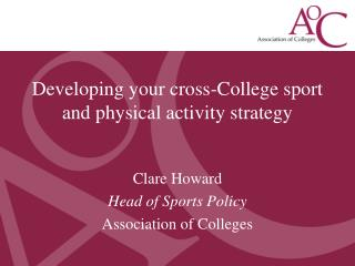 Clare Howard Head of Sports Policy Association of Colleges