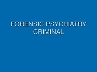 FORENSIC PSYCHIATRY CRIMINAL
