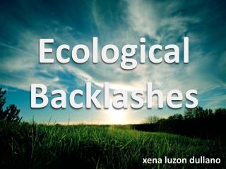 Ecological Backlashes
