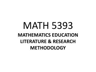 MATH 5393 MATHEMATICS EDUCATION  LITERATURE & RESEARCH METHODOLOGY
