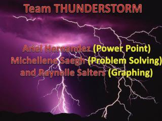 Ariel Hernandez  (Power Point) Michellene Saegh ( Problem Solving)