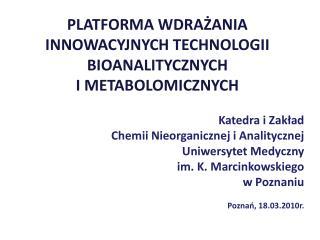 PLATFORMA WDRAŻANIA INNOWACYJNYCH TECHNOLOGII BIOANALITYCZNYCH  I METABOLOMICZNYCH