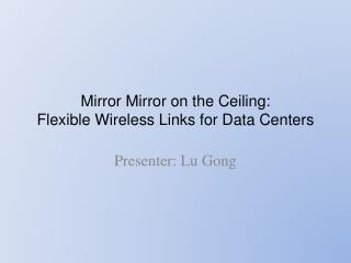 Mirror  Mirror  on the Ceiling: Flexible Wireless Links for Data Centers