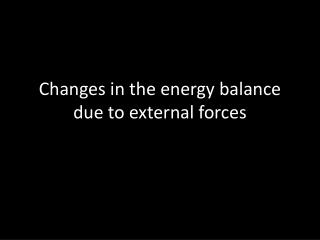 Changes in the energy balance due to external forces