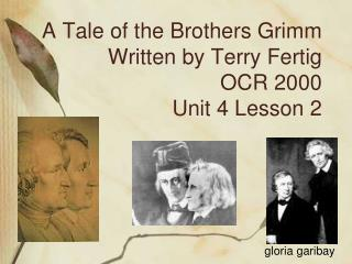 A Tale of the Brothers Grimm Written by Terry Fertig OCR 2000 Unit 4 Lesson 2