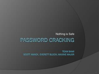 Password cracking Team bam! Scott  Amack , Everett Bloch, Maxine  MAjor