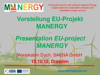 Vorstellung EU-Projekt  MANERGY ____ Presentation EU-project  MANERGY Annekatrin Duch, SAENA GmbH