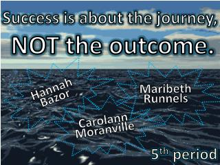 Success is about the journey,