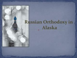 Russian Orthodoxy in          Alaska
