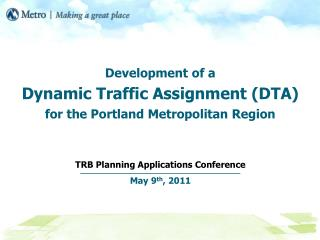Development of a Dynamic Traffic Assignment (DTA)  for the Portland Metropolitan Region