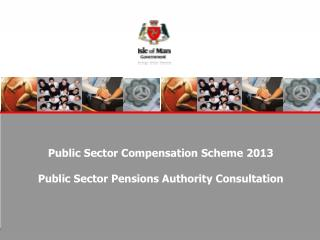 Public Sector Compensation Scheme 2013 Public Sector Pensions Authority Consultation