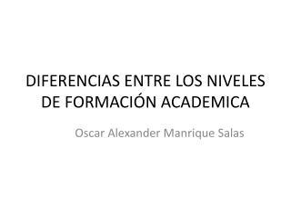 DIFERENCIAS ENTRE LOS NIVELES DE FORMACIÓN ACADEMICA