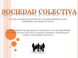 Es una sociedad constituida por una pluralidad de socios indefinida con animo lucrativo