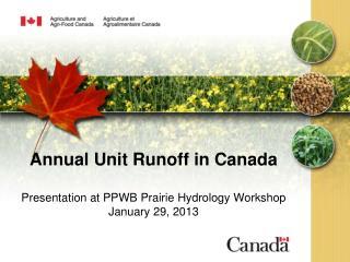 Annual Unit Runoff in Canada Presentation at PPWB Prairie Hydrology Workshop January 29, 2013