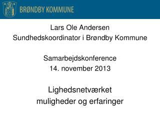 Lars Ole Andersen Sundhedskoordinator i Brøndby Kommune Samarbejdskonference  14. november 2013
