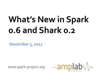What's New in Spark 0.6 and Shark 0.2
