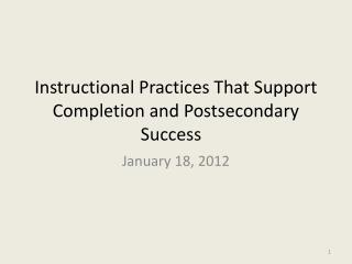 Instructional Practices T hat Support  Completion and Postsecondary Success