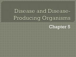 Disease and Disease-Producing Organisms