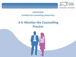 CHCCSL503B  Facilitate the counselling relationship  # 4: Monitor the Counselling Process