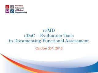 esMD eDoC  – Evaluation Tools  in Documenting  Functional Assessment