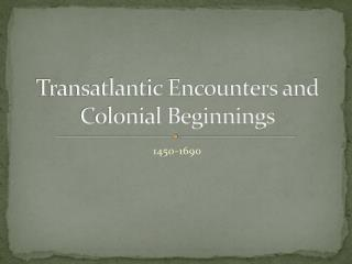 Transatlantic Encounters and Colonial Beginnings