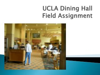 UCLA Dining Hall  Field Assignment