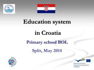 Education system in Croatia Primary school BOL Split ,  May 201 4