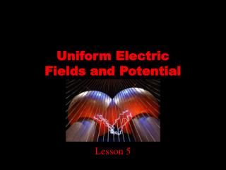 Uniform Electric Fields and Potential Difference