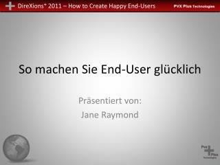 So machen Sie End-User glücklich