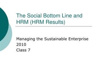 The Social Bottom Line and HRM HRM Results