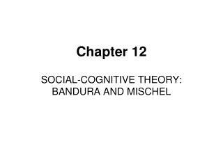 SOCIAL-COGNITIVE THEORY: BANDURA AND MISCHEL