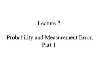 Lecture 2  Probability and Measurement Error, Part 1