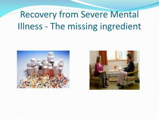 Recovery from Severe Mental Illness - The missing ingredient