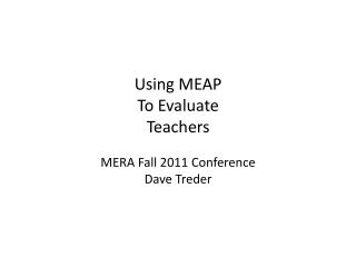 Using MEAP To Evaluate Teachers MERA Fall 2011 Conference Dave Treder