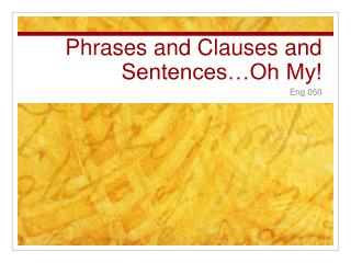 Phrases and Clauses and Sentences…Oh My!