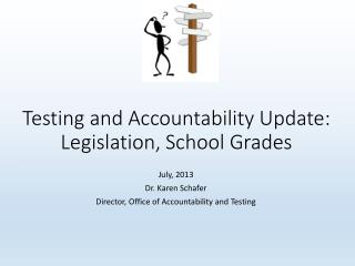 Testing and Accountability Update: Legislation, School Grades