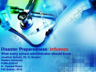 Disaster Preparedness:  Influenza What every school administrator should know