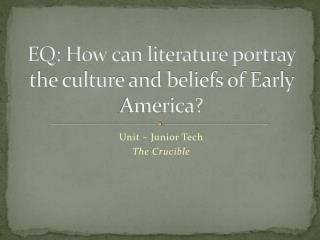 EQ: How can literature portray the culture and beliefs of Early America?