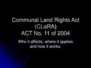 Communal Land Rights Act CLaRA ACT No. 11 of 2004