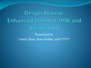 Design Review: Enhanced Blended TPW and Blended RR