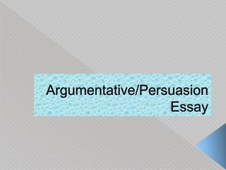 Argumentative/Persuasion Essay