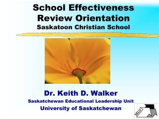 School Effectiveness  Review Orientation Saskatoon Christian School