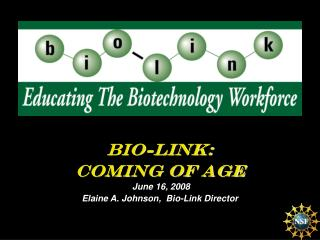 Bio-Link:  Coming of Age  June 16, 2008 Elaine A. Johnson,  Bio-Link Director