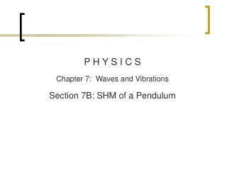 P H Y S I C S Chapter  7:  Waves and Vibrations Section  7B:  SHM of a Pendulum