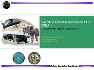 Condition-Based Maintenance  Plus  (CBM+) A Department of Defense (DoD) Initiative