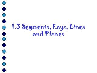 1.3 Segments, Rays, Lines and Planes