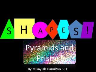 Pyramids and Prisms!
