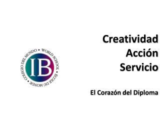 Creatividad Acción Servicio El  Corazón del Diploma