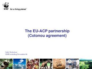 The EU-ACP partnership  (Cotonou agreement)