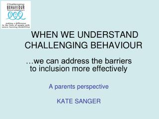 WHEN WE UNDERSTAND CHALLENGING BEHAVIOUR